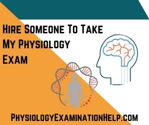 Hire Someone To Take My Physiology Exam